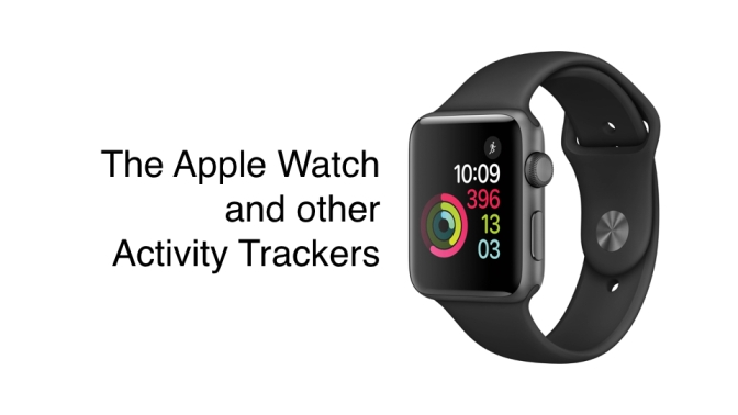 The Apple Watch and other Activity Trackers